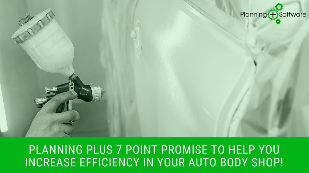 Planning Plus 7 Point Promise to help you increase efficiency in your Auto Body shop